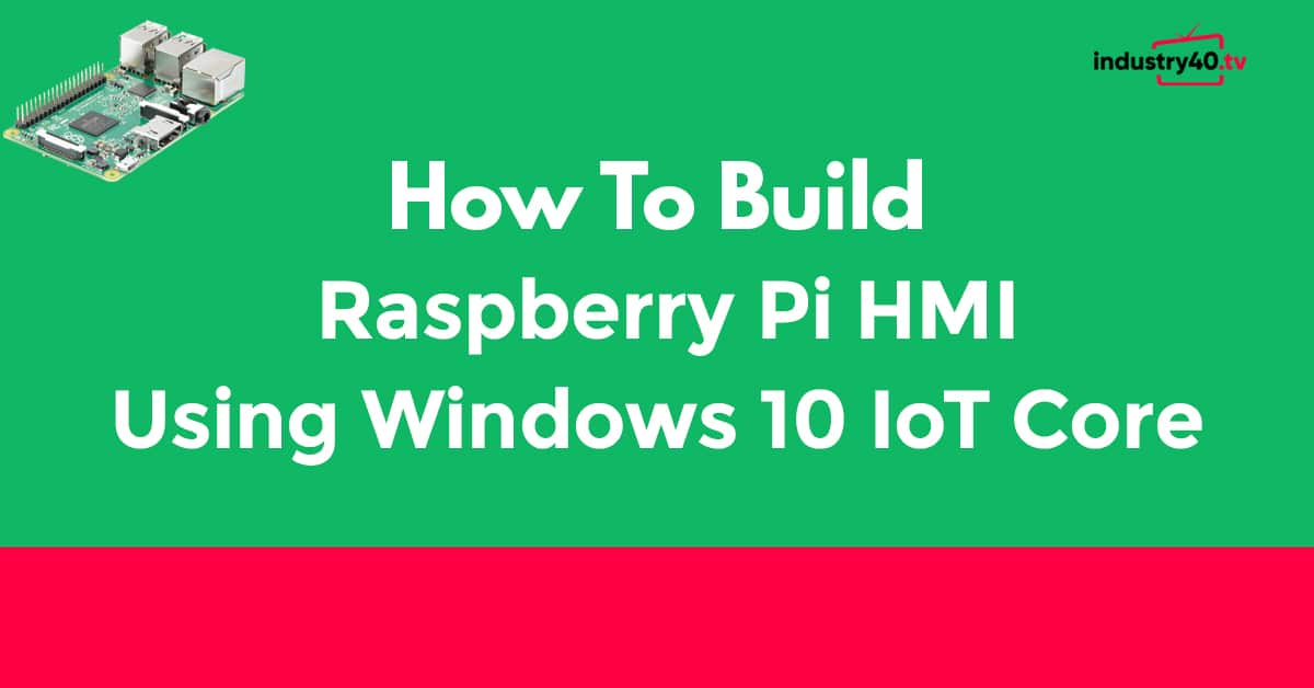 How To Build Raspberry Pi HMI on Windows 10 IoT Core