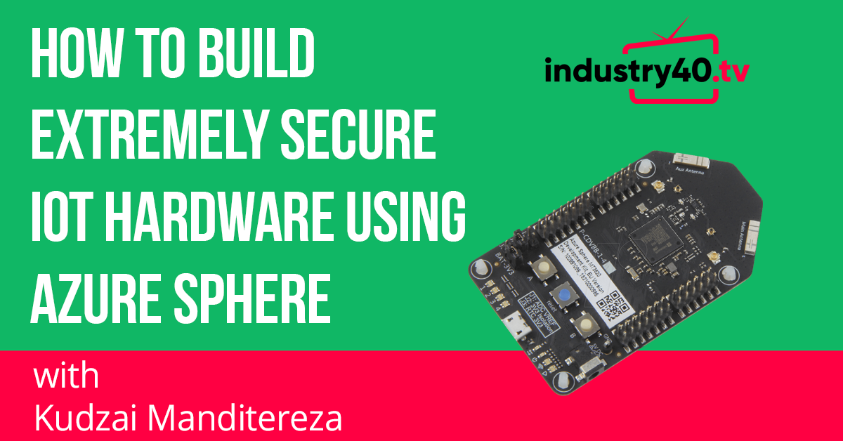 How To Build Extremely Secure IoT Hardware Using Azure Sphere
