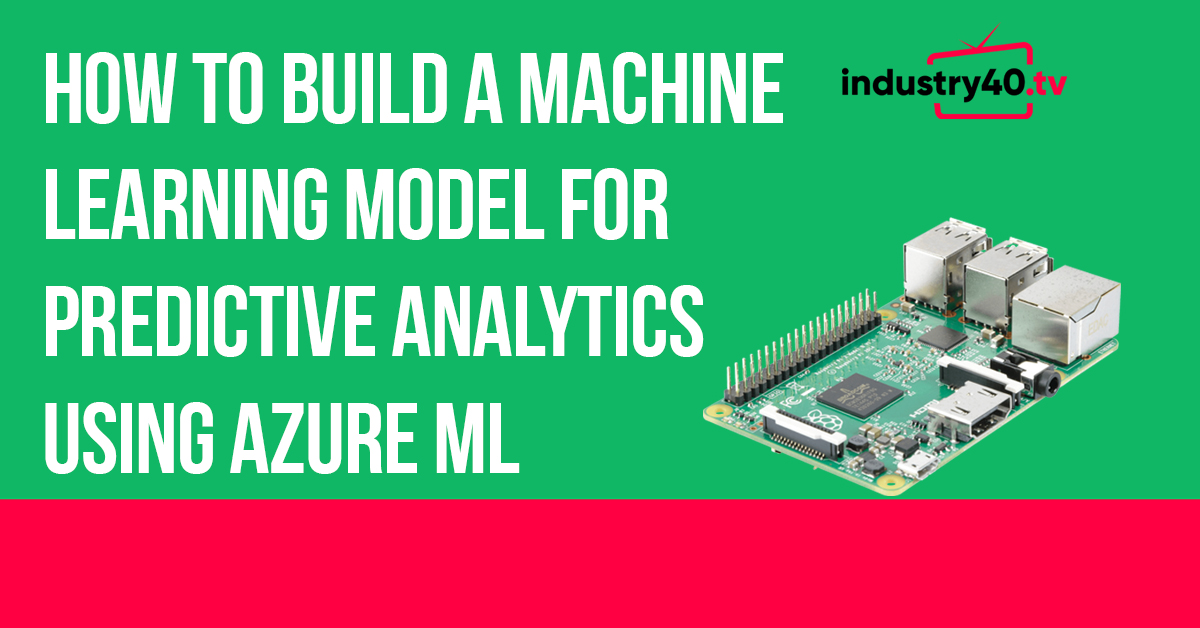 How To Build A Machine Learning Model For Predictive Analytics Using Azure ML