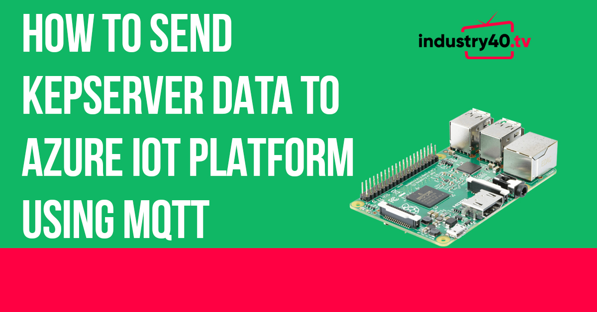 How To Send Kepserver Data To Azure IoT Using MQTT