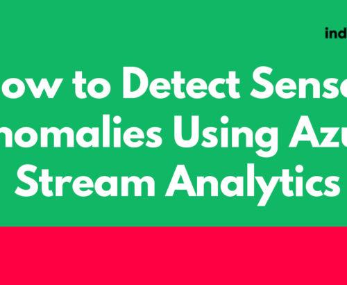 How To Detect Sensor Anomalies Using Azure Stream Analytics