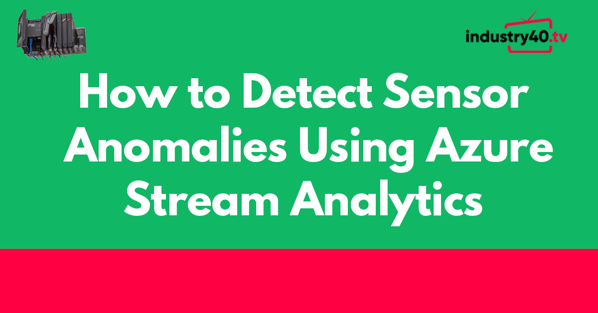 How To Detect Sensor Anomalies Using Azure Stream Analytics