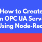 How To Create an OPC UA Server Using Node Red
