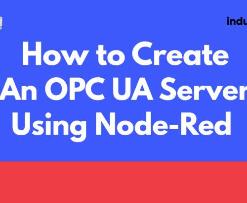 How To Create an OPC UA Server Using Node Red