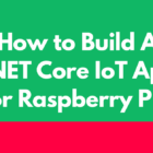 How To Build A .NET Core IoT App For Raspberry Pi 4