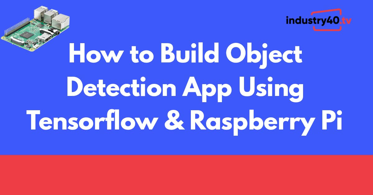How To Build Object Detection Application Using Tensorflow Lite and Raspberry Pi 4